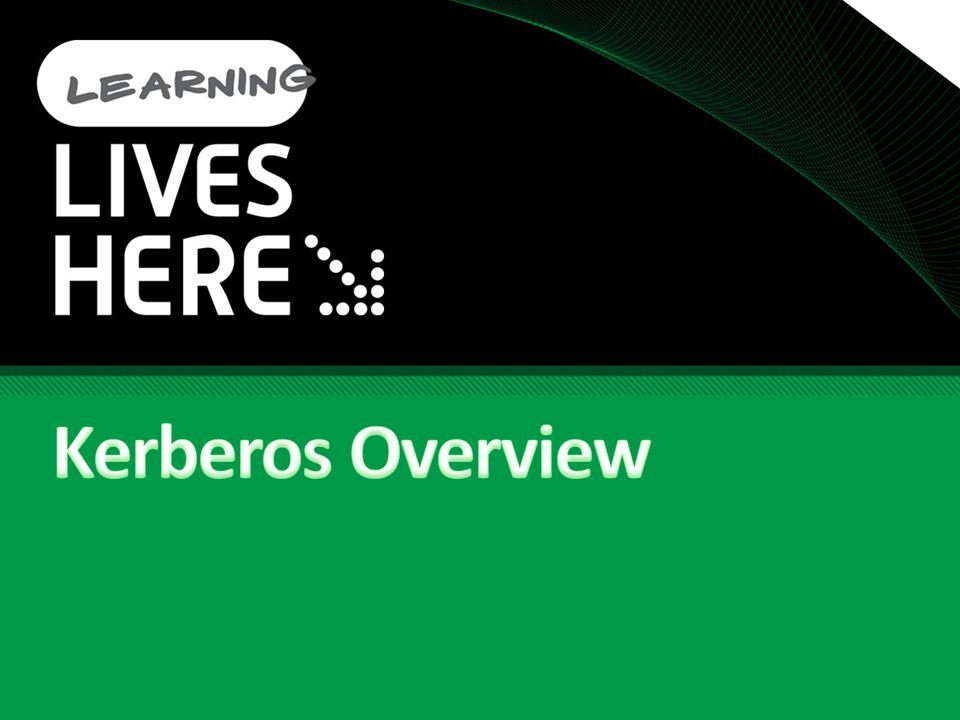 Kerberos Overview It s an authentication protocol – so it s not involved with authorization Standards-based Used for authentication in AD forests