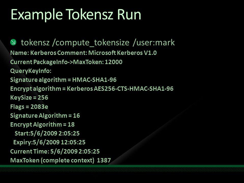 Example Tokensz Run tokensz /compute_tokensize /user:mark Name: Kerberos Comment: Microsoft Kerberos V1.0 Current PackageInfo->MaxToken: 12000 QueryKe