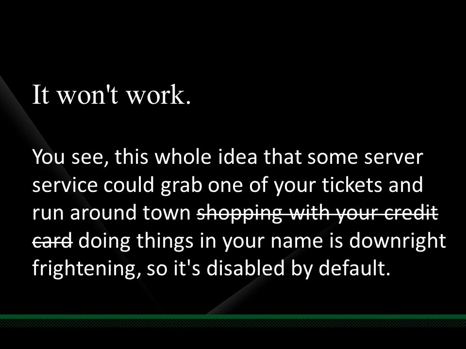 It won't work. You see, this whole idea that some server service could grab one of your tickets and run around town shopping with your credit card doi