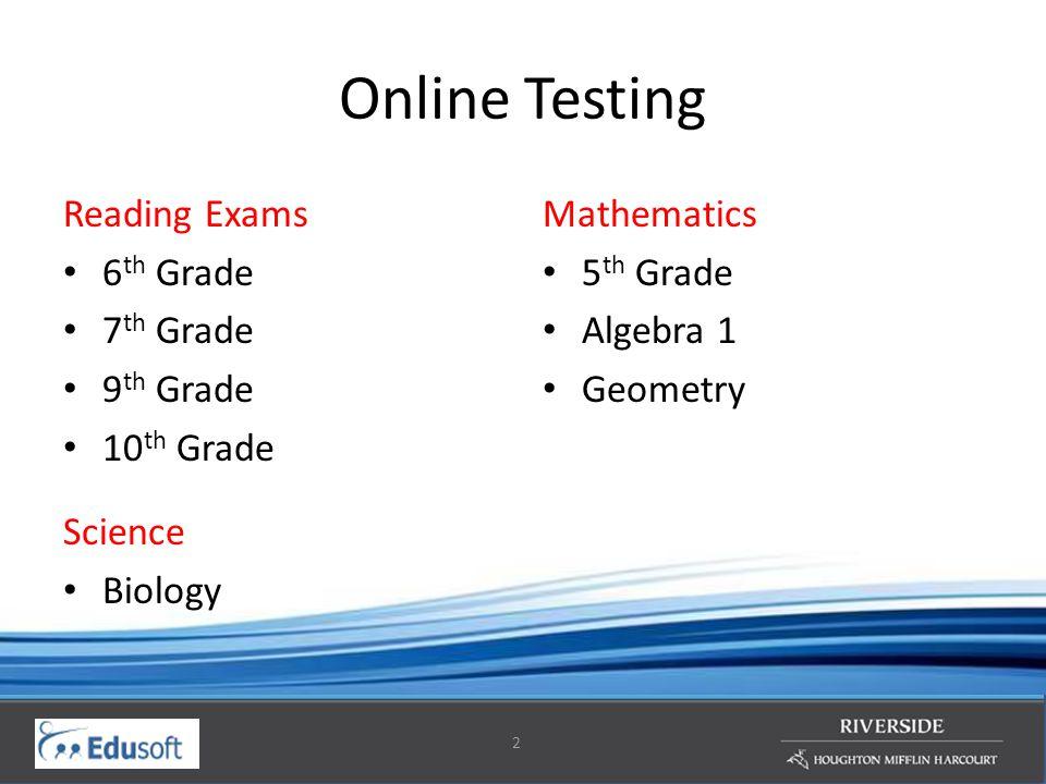 2 Online Testing Reading Exams 6 th Grade 7 th Grade 9 th Grade 10 th Grade Science Biology Mathematics 5 th Grade Algebra 1 Geometry