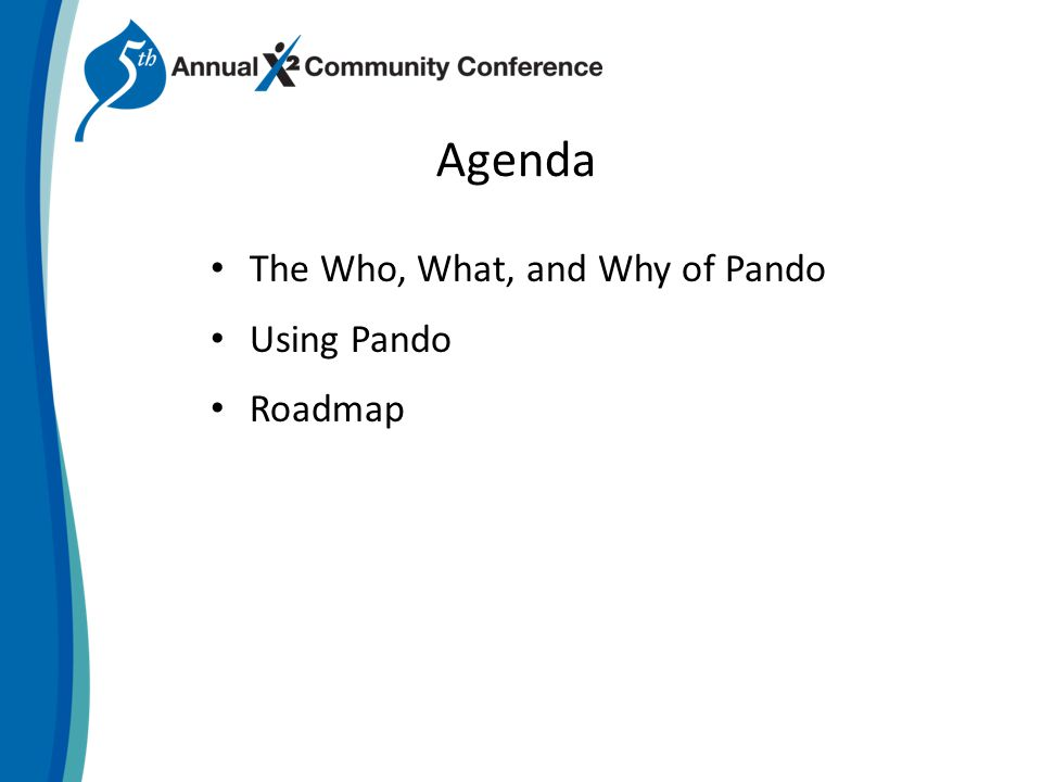 Agenda The Who, What, and Why of Pando Using Pando Roadmap