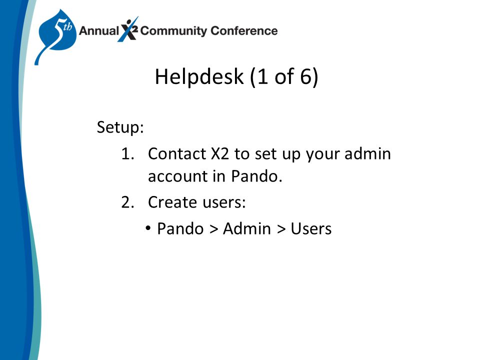 Helpdesk (1 of 6) Setup: 1.Contact X2 to set up your admin account in Pando.