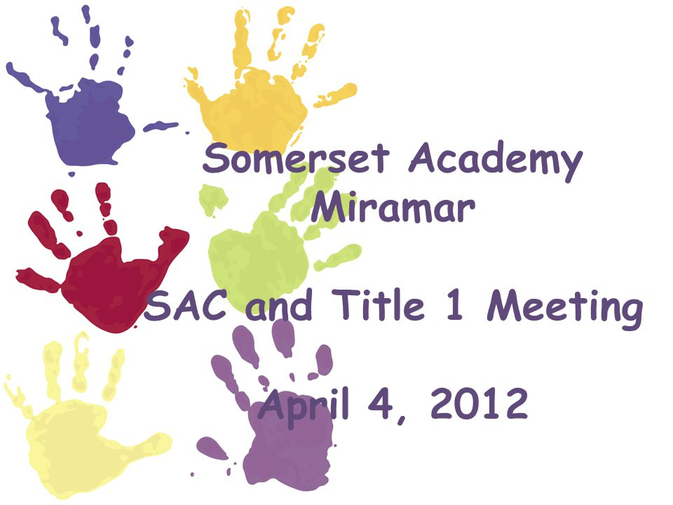 Somerset Academy Miramar SAC and Title 1 Meeting April 4, 2012
