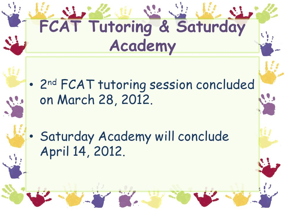 FCAT Tutoring & Saturday Academy 2 nd FCAT tutoring session concluded on March 28, 2012.