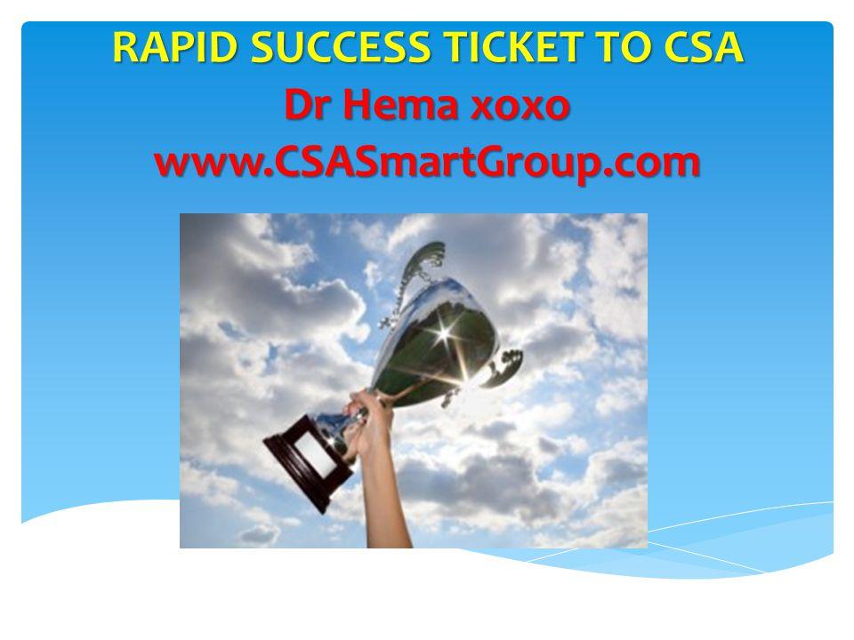 RAPID SUCCESS TICKET TO CSA Dr Hema xoxo www.CSASmartGroup.com
