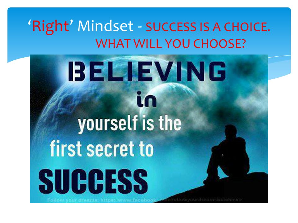 Right Mindset - SUCCESS IS A CHOICE. WHAT WILL YOU CHOOSE?