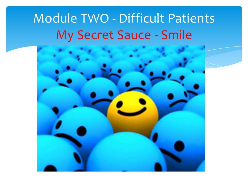 Module TWO - Difficult Patients My Secret Sauce - Smile