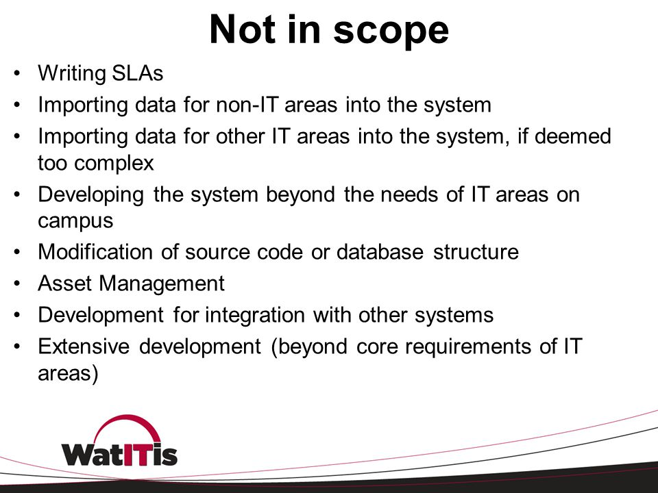 Not in scope Writing SLAs Importing data for non-IT areas into the system Importing data for other IT areas into the system, if deemed too complex Dev