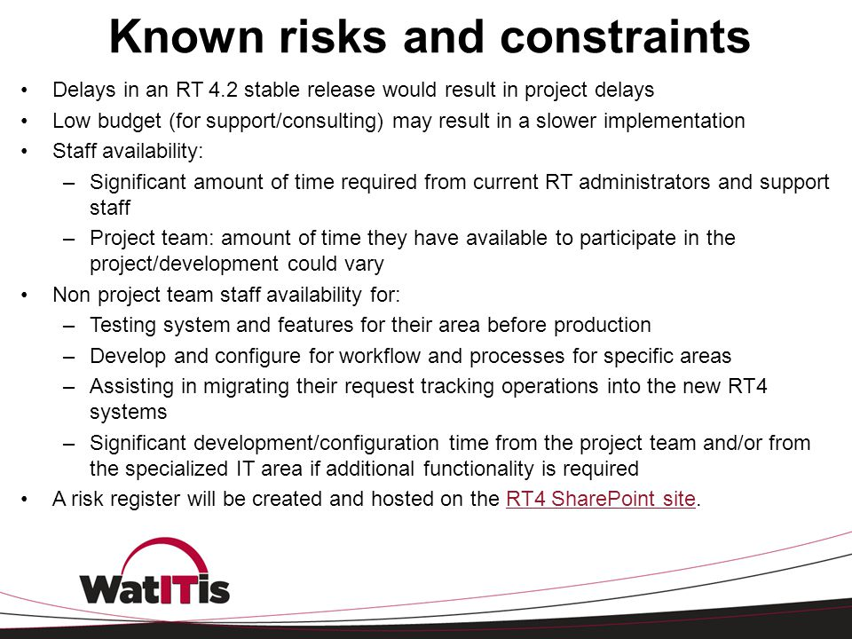Known risks and constraints Delays in an RT 4.2 stable release would result in project delays Low budget (for support/consulting) may result in a slow