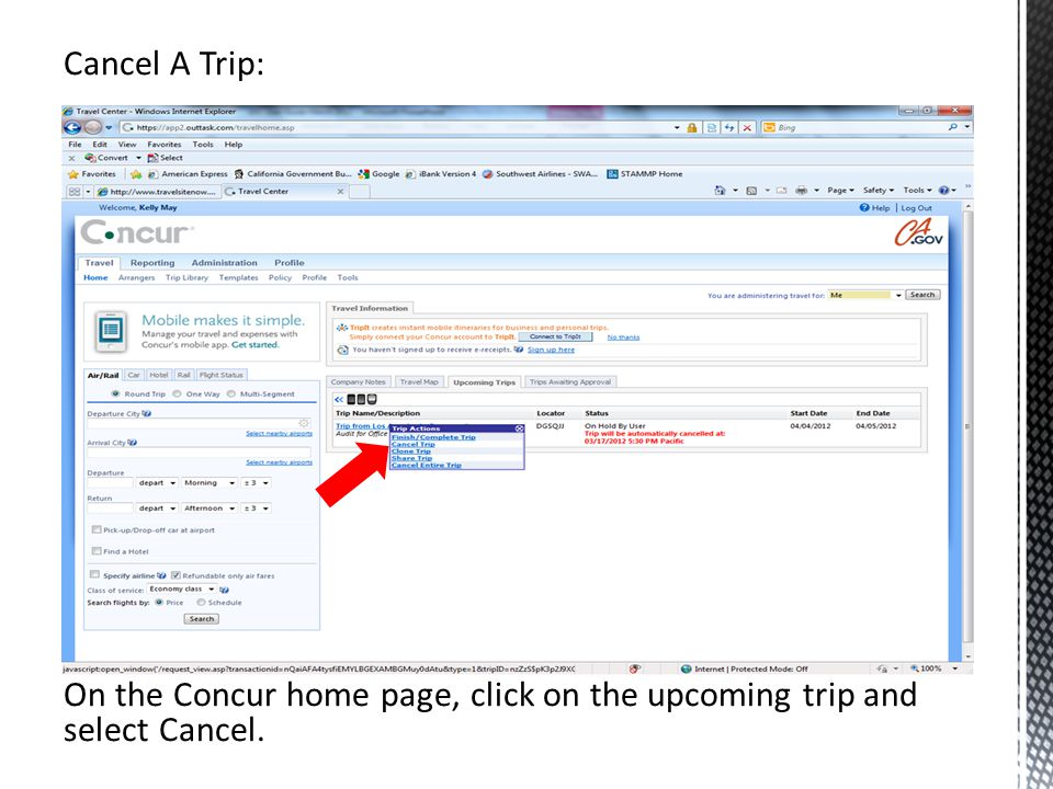 Cancel A Trip: On the Concur home page, click on the upcoming trip and select Cancel.