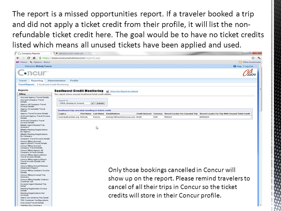 The report is a missed opportunities report. If a traveler booked a trip and did not apply a ticket credit from their profile, it will list the non- r