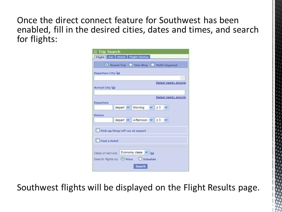 Once the direct connect feature for Southwest has been enabled, fill in the desired cities, dates and times, and search for flights: Southwest flights will be displayed on the Flight Results page.