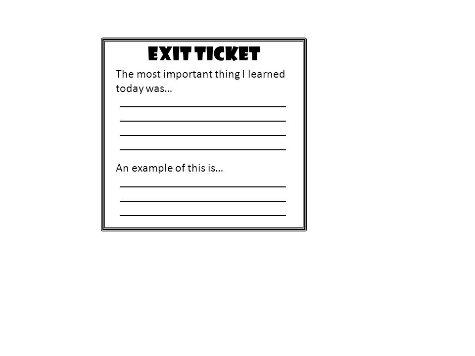 EXIT TICKET Today I learned… ____________________________ ____________________________ Tomorrow I will need… ____________________________ ____________________________