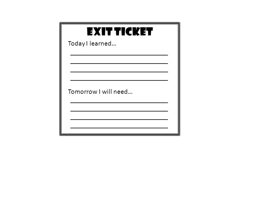 EXIT TICKET Today I learned… ____________________________ ____________________________ Tomorrow I will need… ____________________________ ____________