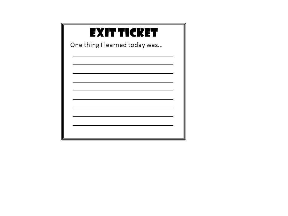 EXIT TICKET One thing I learned today was… ____________________________ ____________________________ ____________________________ ____________________