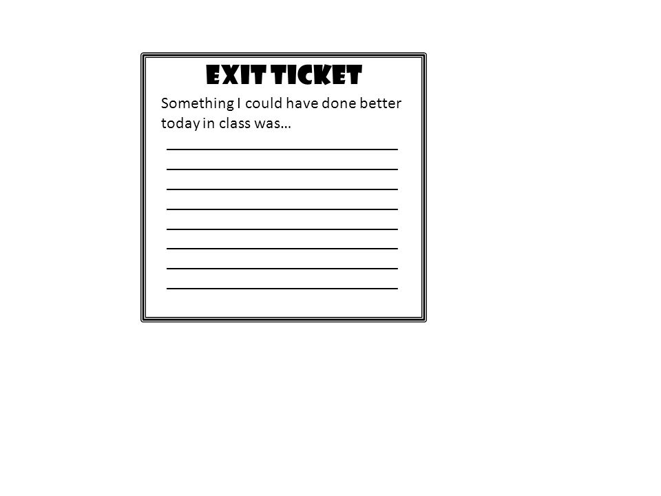 EXIT TICKET How could you use this in real life.