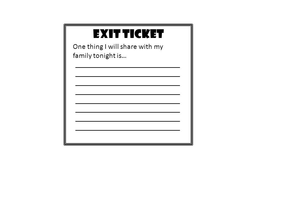 EXIT TICKET One thing I will share with my family tonight is… ____________________________ ____________________________ ____________________________ _