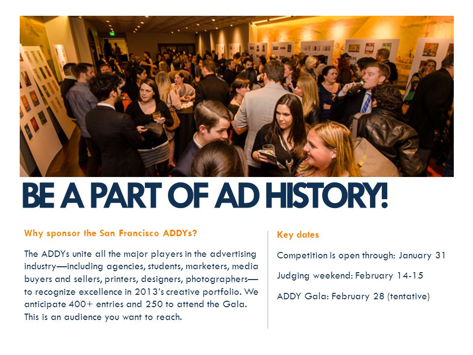 BE A PART OF AD HISTORY. Why sponsor the San Francisco ADDYs.