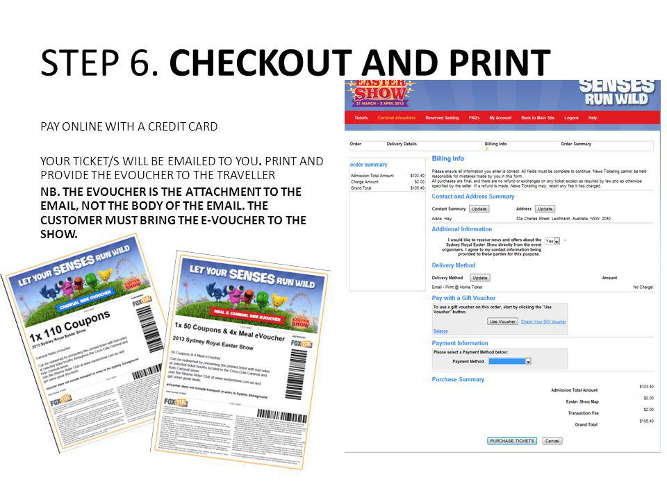 STEP 6. CHECKOUT AND PRINT PAY ONLINE WITH A CREDIT CARD YOUR TICKET/S WILL BE EMAILED TO YOU. PRINT AND PROVIDE THE EVOUCHER TO THE TRAVELLER NB. THE