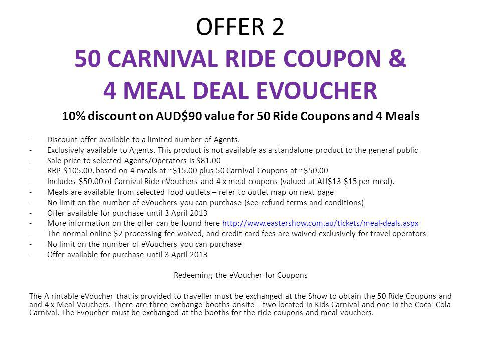 OFFER 2 50 CARNIVAL RIDE COUPON & 4 MEAL DEAL EVOUCHER 10% discount on AUD$90 value for 50 Ride Coupons and 4 Meals -Discount offer available to a lim