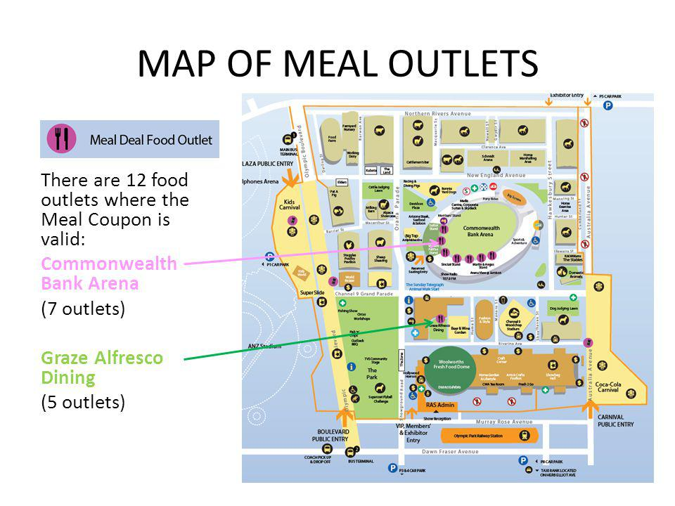 MAP OF MEAL OUTLETS There are 12 food outlets where the Meal Coupon is valid: Commonwealth Bank Arena (7 outlets) Graze Alfresco Dining (5 outlets)