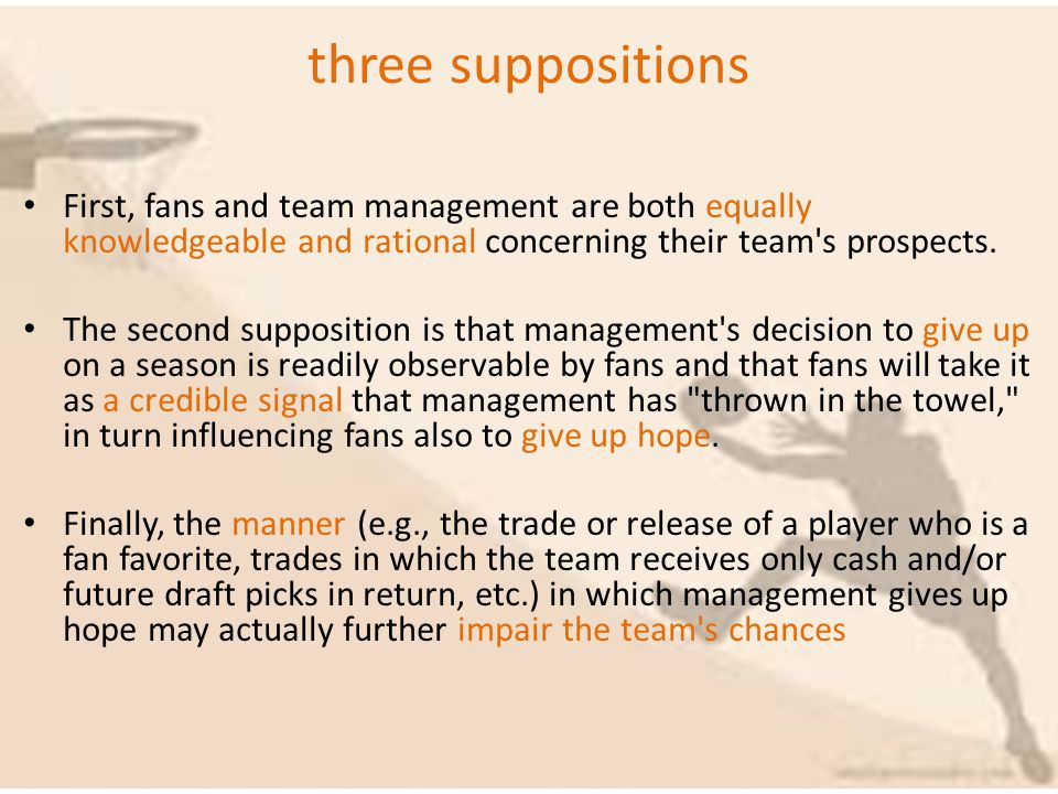 three suppositions First, fans and team management are both equally knowledgeable and rational concerning their team s prospects.