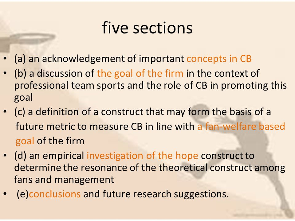 five sections (a) an acknowledgement of important concepts in CB (b) a discussion of the goal of the firm in the context of professional team sports a