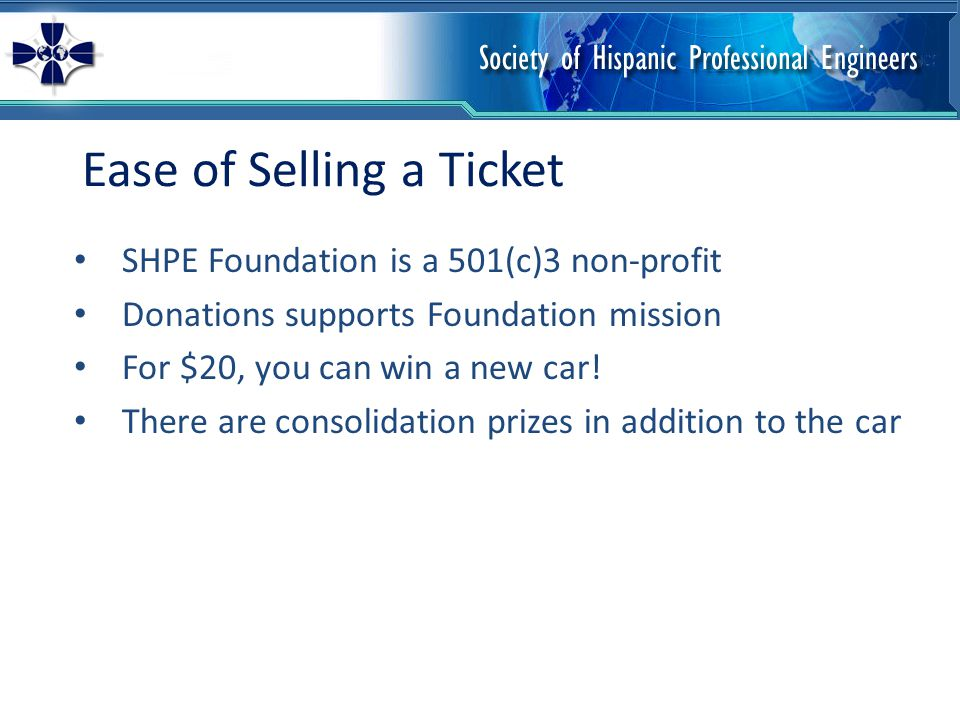 Ease of Selling a Ticket SHPE Foundation is a 501(c)3 non-profit Donations supports Foundation mission For $20, you can win a new car.