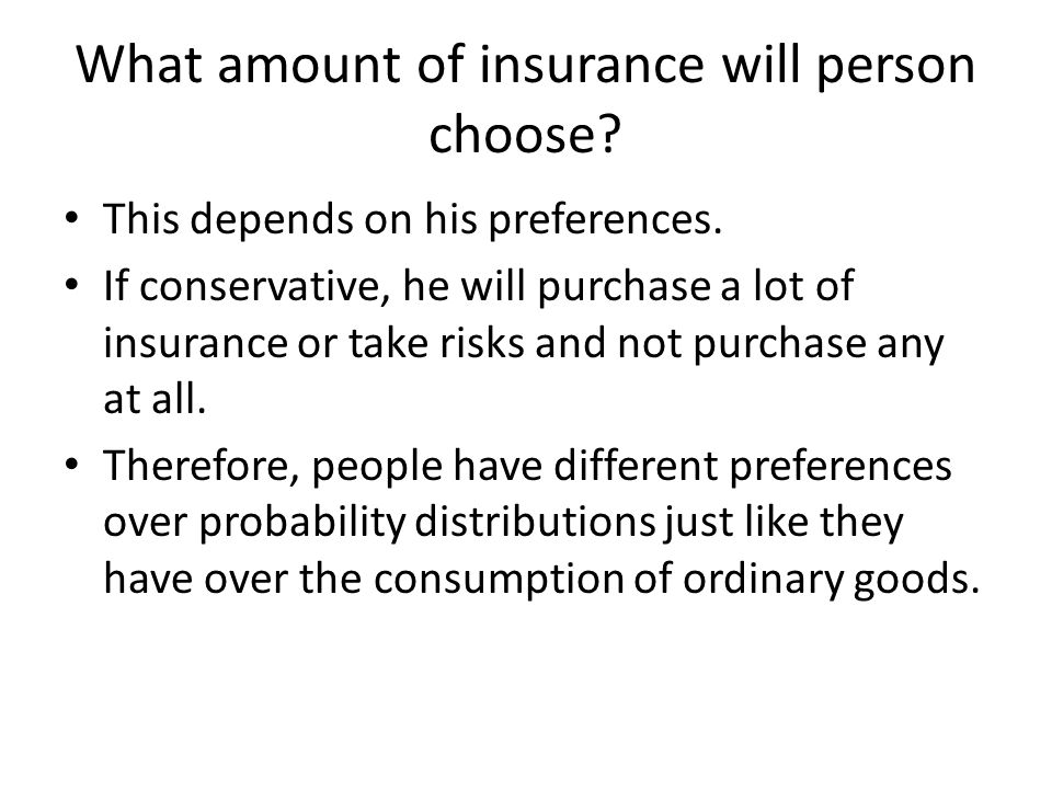 What amount of insurance will person choose. This depends on his preferences.