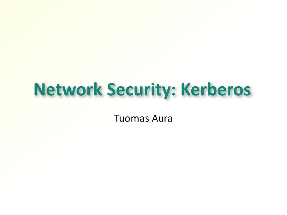 Network Security: Kerberos Tuomas Aura