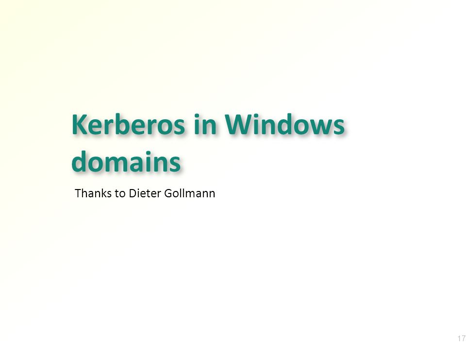 Kerberos in Windows domains Thanks to Dieter Gollmann 17