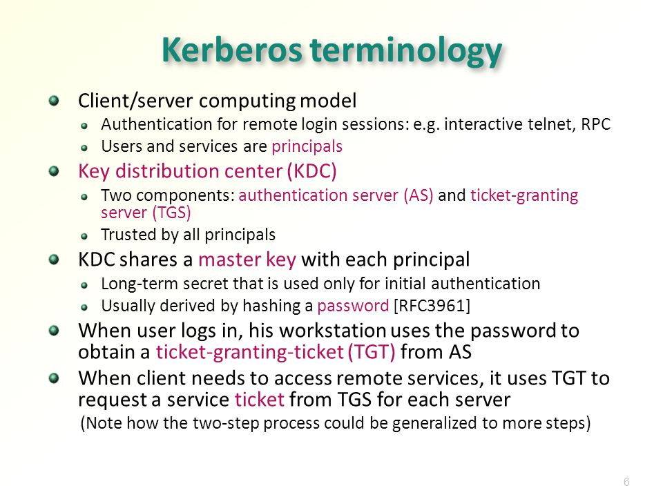 6 Kerberos terminology Client/server computing model Authentication for remote login sessions: e.g.