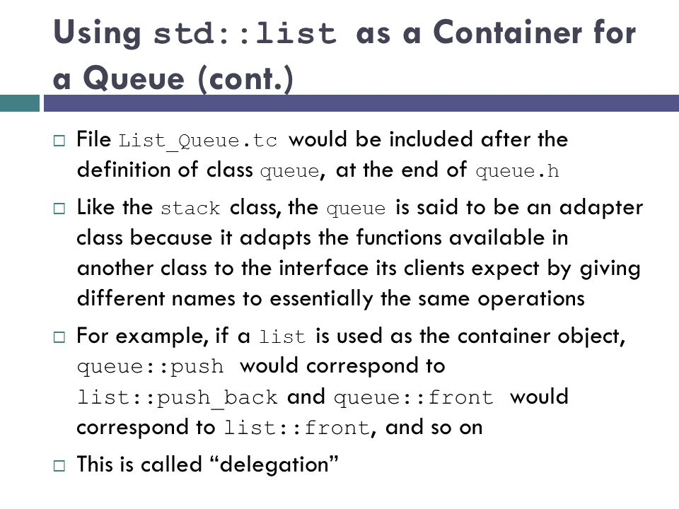 File List_Queue.tc would be included after the definition of class queue, at the end of queue.h Like the stack class, the queue is said to be an adapt