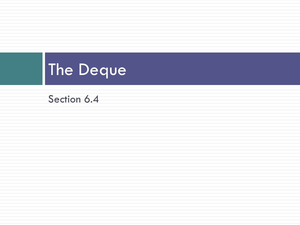 Section 6.4 The Deque