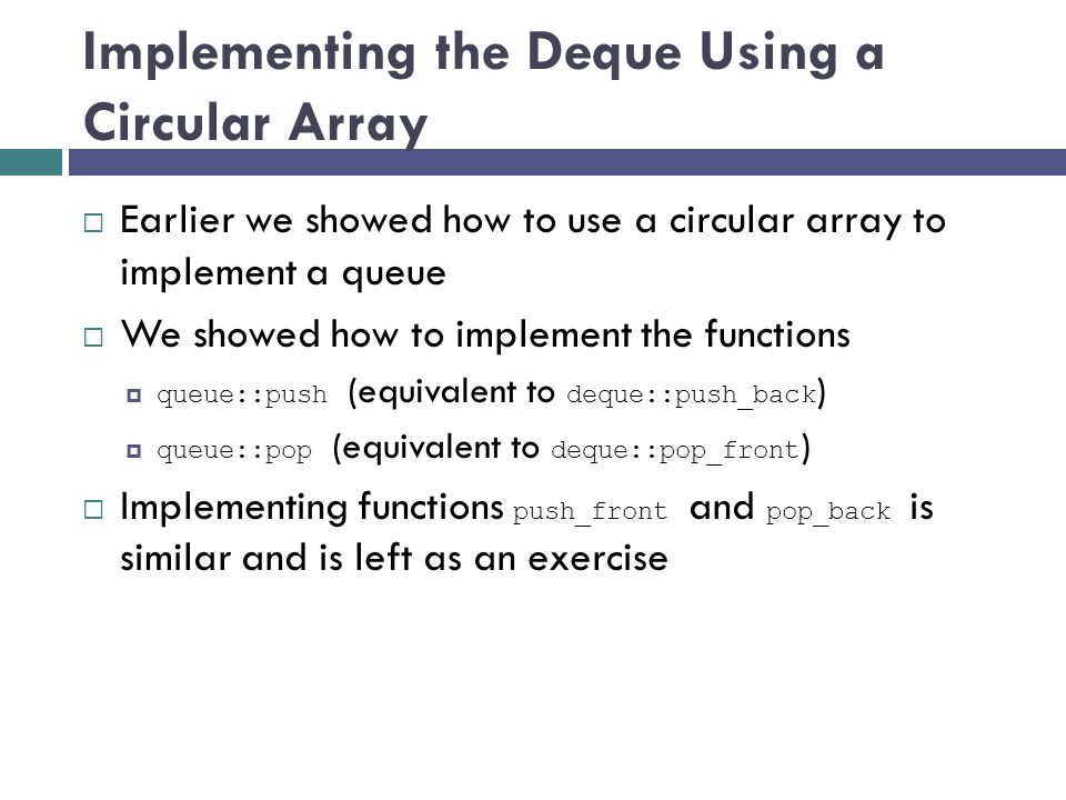Implementing the Deque Using a Circular Array Earlier we showed how to use a circular array to implement a queue We showed how to implement the functi