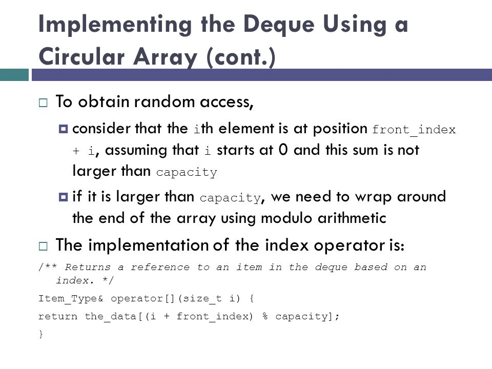 Implementing the Deque Using a Circular Array (cont.) To obtain random access, consider that the i th element is at position front_index + i, assuming