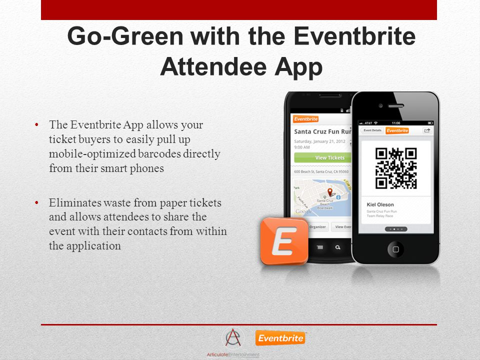 Go-Green with the Eventbrite Attendee App The Eventbrite App allows your ticket buyers to easily pull up mobile-optimized barcodes directly from their