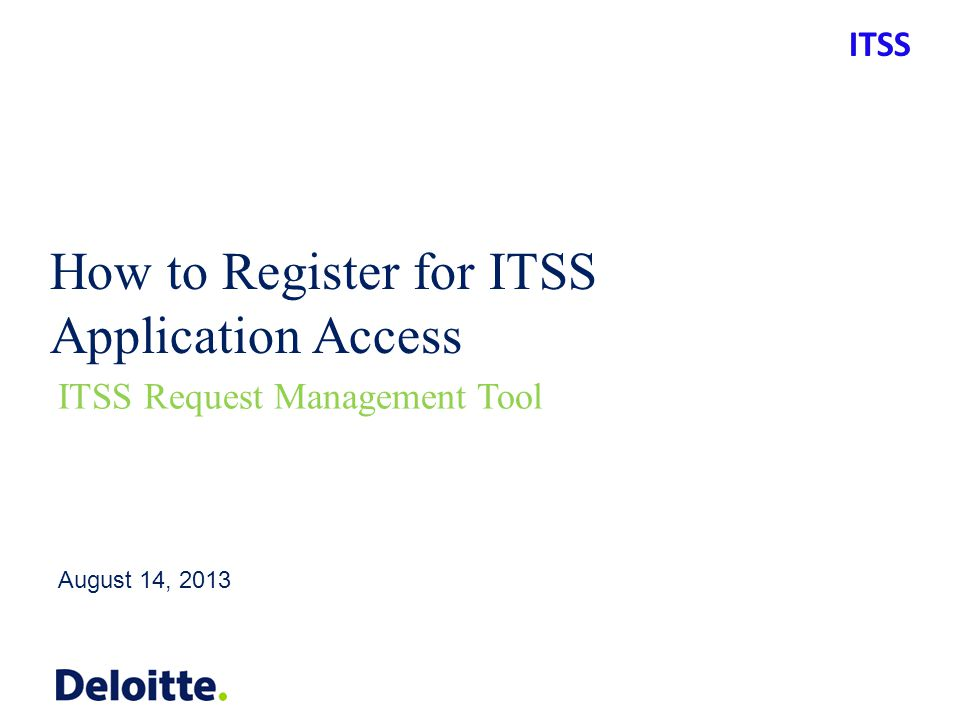 ITSS How to Register for ITSS Application Access August 14, 2013 ITSS Request Management Tool