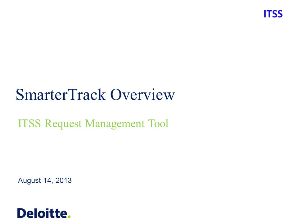 ITSS SmarterTrack Overview August 14, 2013 ITSS Request Management Tool
