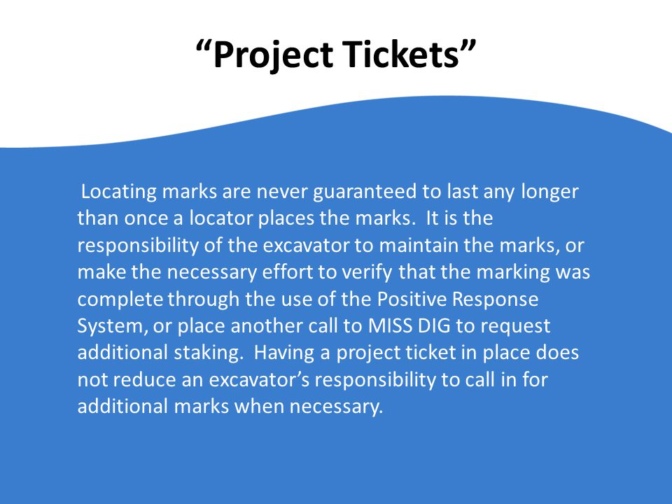 Project Tickets Locating marks are never guaranteed to last any longer than once a locator places the marks.