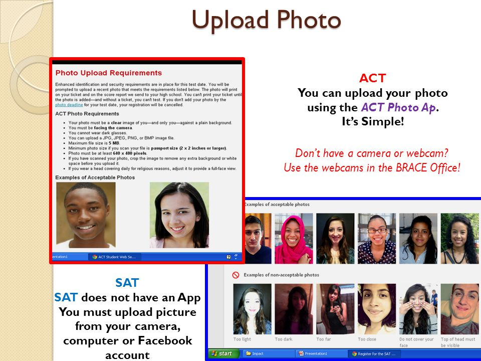 Upload Photo ACT You can upload your photo using the ACT Photo Ap. Its Simple! SAT SAT does not have an App You must upload picture from your camera,