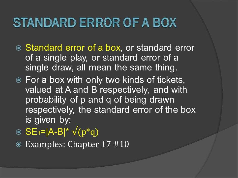 Standard error of a box, or standard error of a single play, or standard error of a single draw, all mean the same thing.