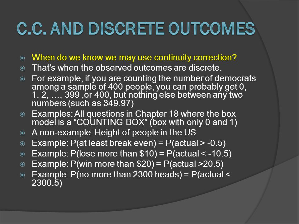 When do we know we may use continuity correction.Thats when the observed outcomes are discrete.