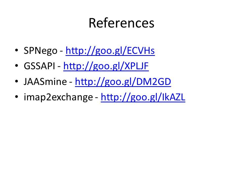 References SPNego - http://goo.gl/ECVHshttp://goo.gl/ECVHs GSSAPI - http://goo.gl/XPLJFhttp://goo.gl/XPLJF JAASmine - http://goo.gl/DM2GDhttp://goo.gl/DM2GD imap2exchange - http://goo.gl/IkAZLhttp://goo.gl/IkAZL