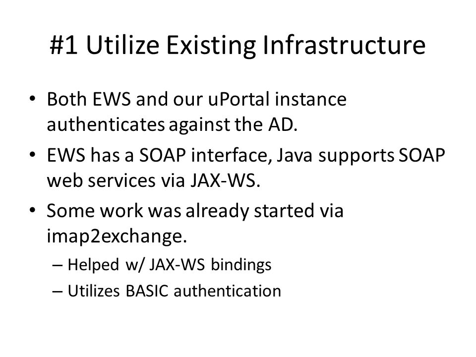 #1 Utilize Existing Infrastructure Both EWS and our uPortal instance authenticates against the AD.