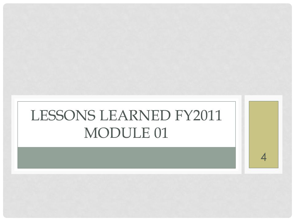 LESSONS LEARNED FY2011 MODULE 01 4