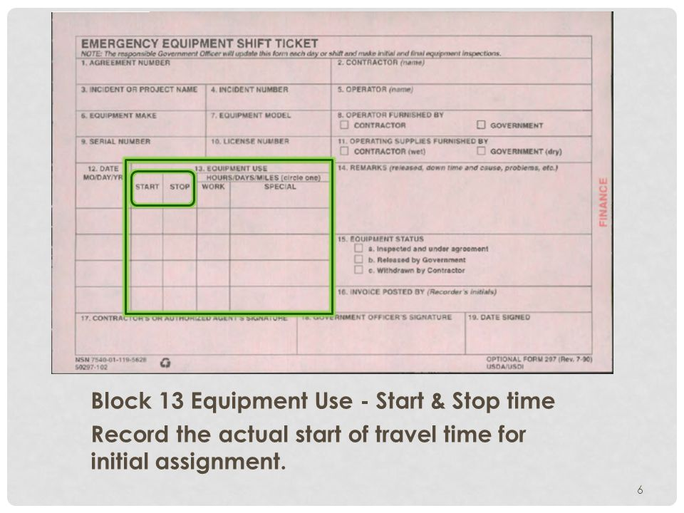 Block 13 Equipment Use - Start & Stop time Record the actual start of travel time for initial assignment.