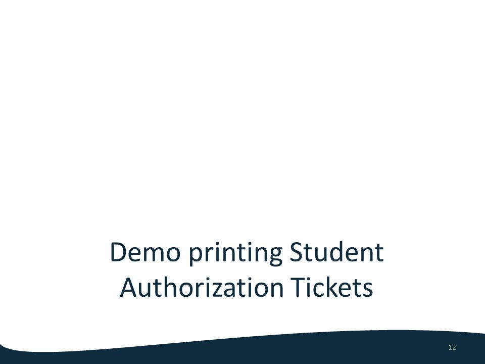 Demo printing Student Authorization Tickets 12
