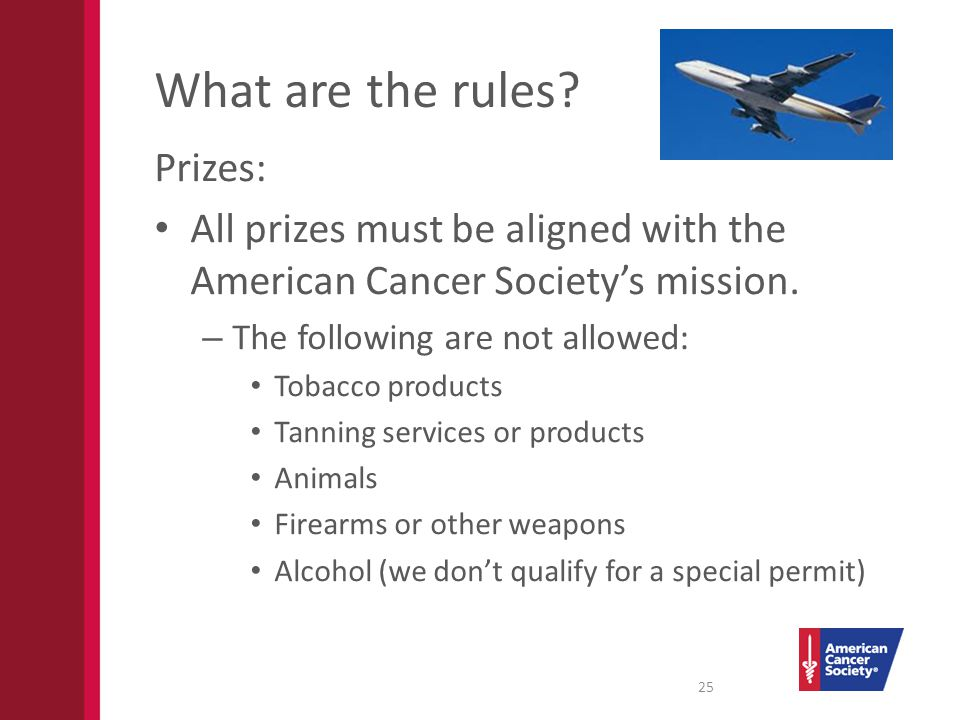 What are the rules. Prizes: All prizes must be aligned with the American Cancer Societys mission.