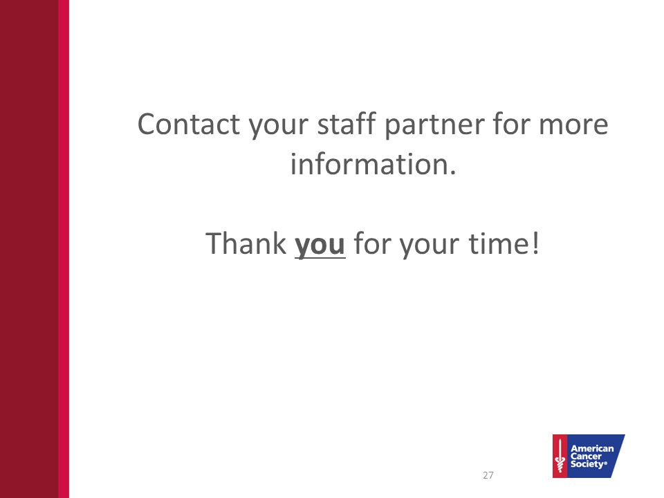Contact your staff partner for more information. Thank you for your time! 27